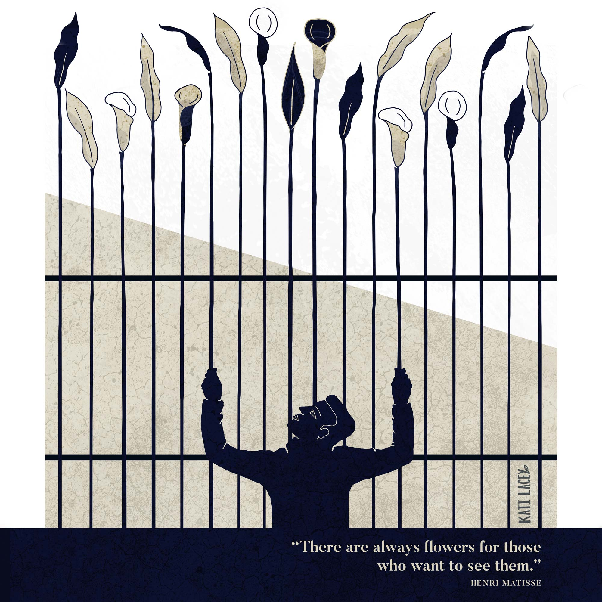 Flower prison quote illustration:There-are-always-flowers-for-those-who-want-to-see-them.-HENRI-MATISSE-illustration-by-KATI-LACEY